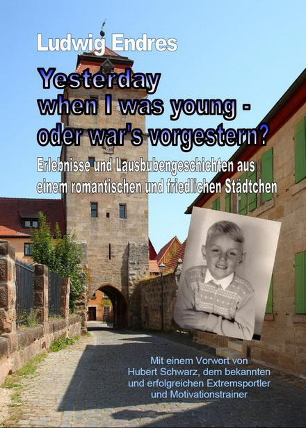 Ludwig Endres: Yesterday when I was young - oder war's vorgestern?